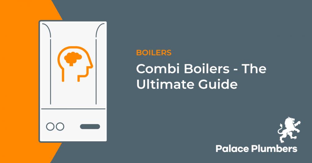 Combi Boilers - The Ultimate Guide